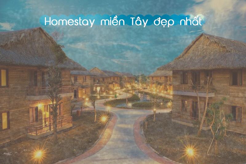 Top Homestay miền Tây đẹp